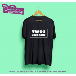 T-shirt z Twoim napisem